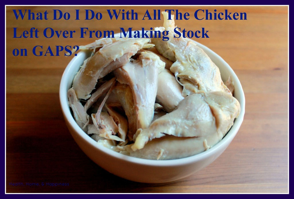 What to do with extra chicken meat from making broth on GAPS