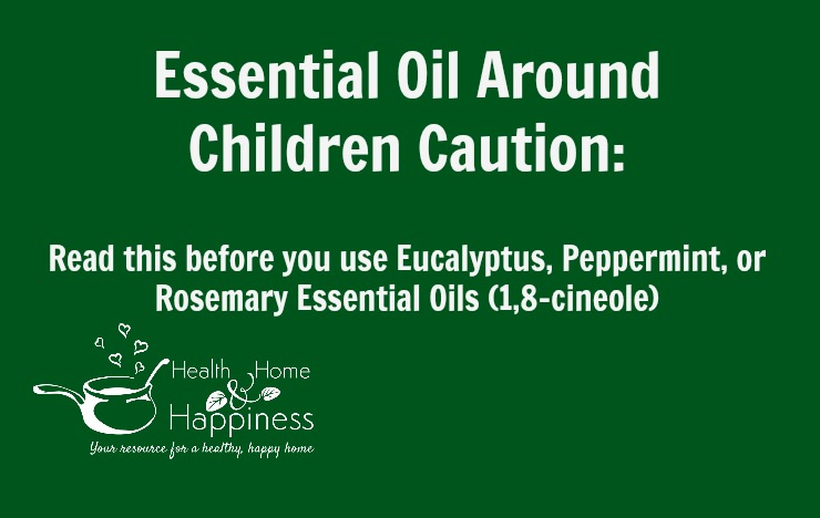 Precautions for Children when using Eucalyptus, Peppermint, or Rosemary Essential Oils (1,8-cineole)