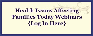 Health issues affecting families today webinar login